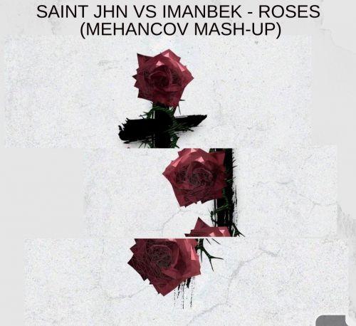Saint Jhn, Imanbek x Frankie Corsano - Roses (Mehancov Mash-Up) [2019]