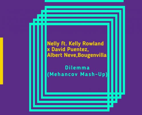 Nelly ft. Kelly Rowland x David Puentez, Albert Neve, Bougenvilla - Dilemma (Mehancov Mash-Up) [2019]
