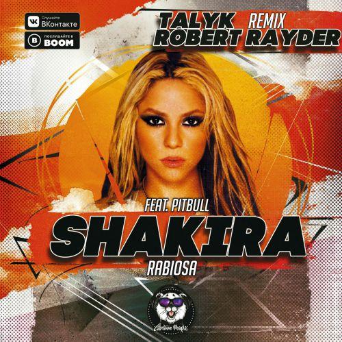 Shakira feat. Pitbull - Rabiosa (Talyk & Robert Rayder Remix) [2019]