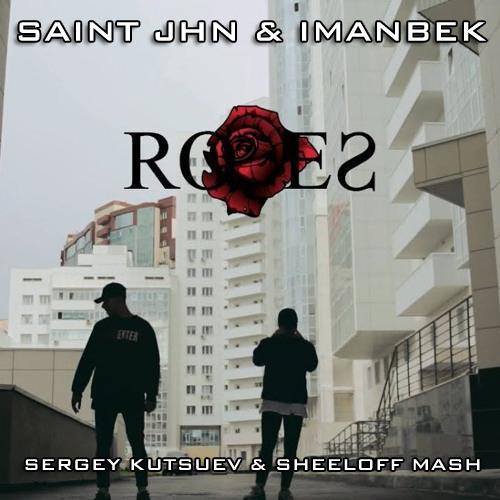 Saint Jhn & Imanbek vs. Tujamo - Roses (Sergey Kutsuev & Sheeloff Mash) [2019]