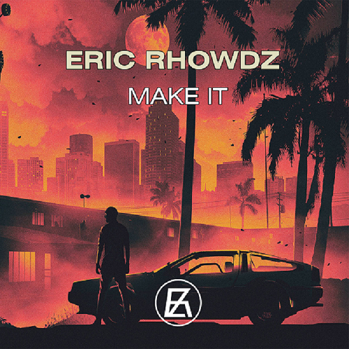 Eric Rhowdz - Make It (Extended Mix) [2019]