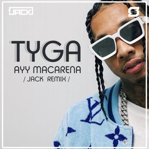 Tyga - Ayy Macarena (Jack Remix) [2020]