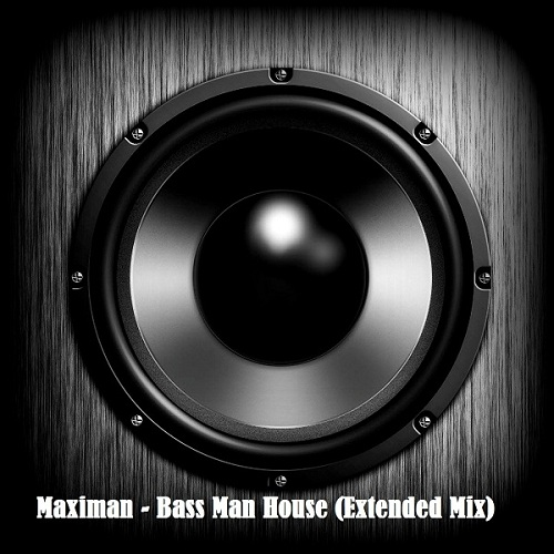 Maximan - Bass Man House (Extended Mix) [2020]
