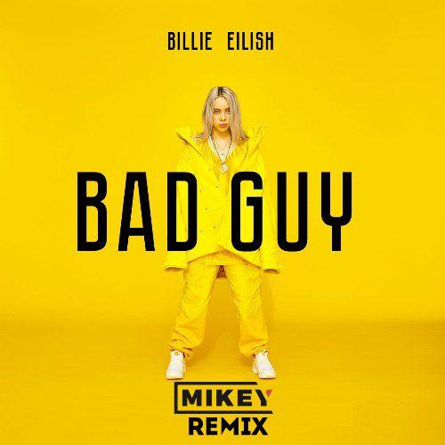 Billie Eilish - Bad Guy (Mikey Remix) [2020]
