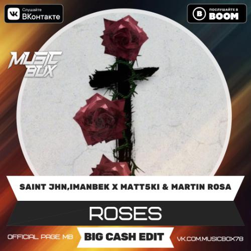 Saint Jhn, Imanbek x Matt5ki & Martin Rosa - Roses (Big Cash Edit) [2020]