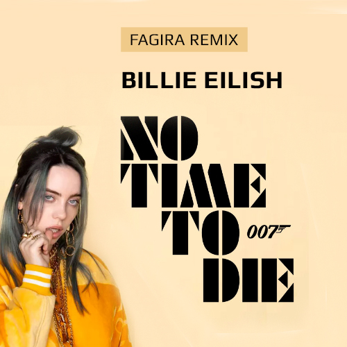 Billie Eilish - No Time To Die (Fagira Remix) [2020]