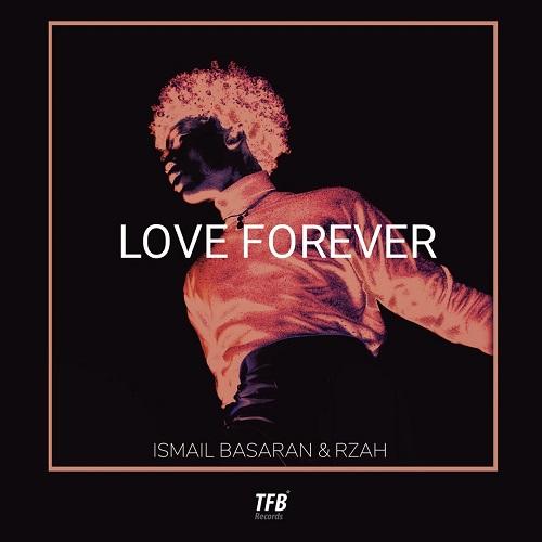 Ismail Basaran & Rzah - Love Forever (Original Mix) [2020]