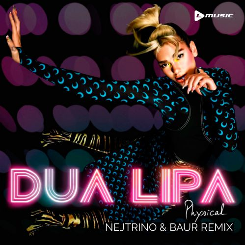 Dua Lipa - Physical (Nejtrino & Baur Remix) [2019]