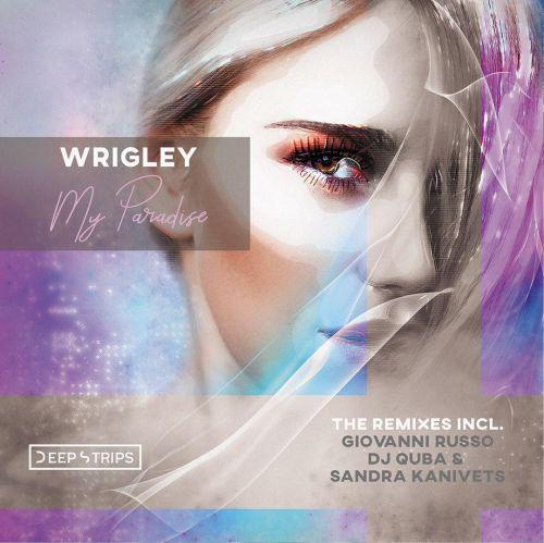 Wrigley - My Paradise (Original Mix; Dj Quba & Sandra Kanivets; Giovanni Russo Remix's) [2020]