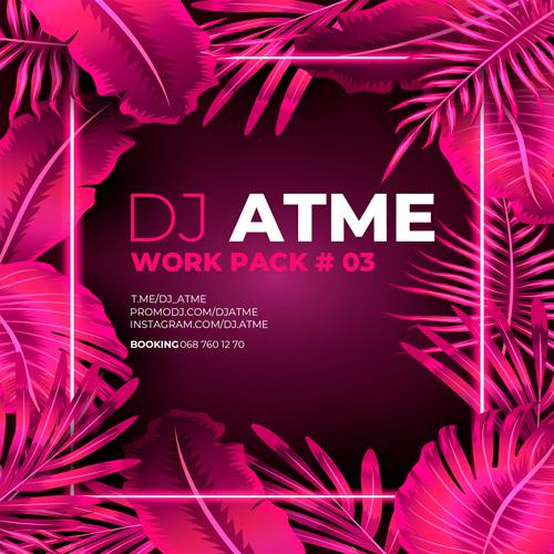 DJ Atme - Work Pack # 03 [2020]