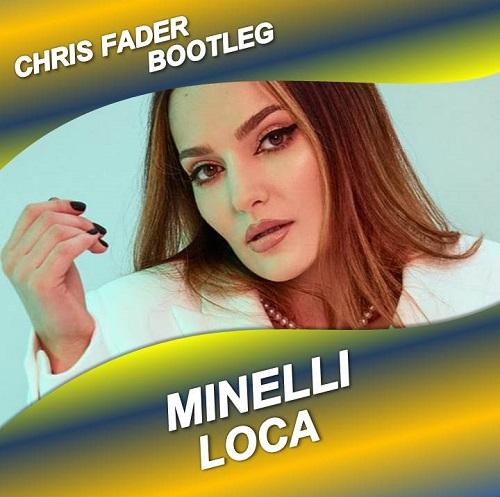 Minelli - Loca (Chris Fader Bootleg) [2020]