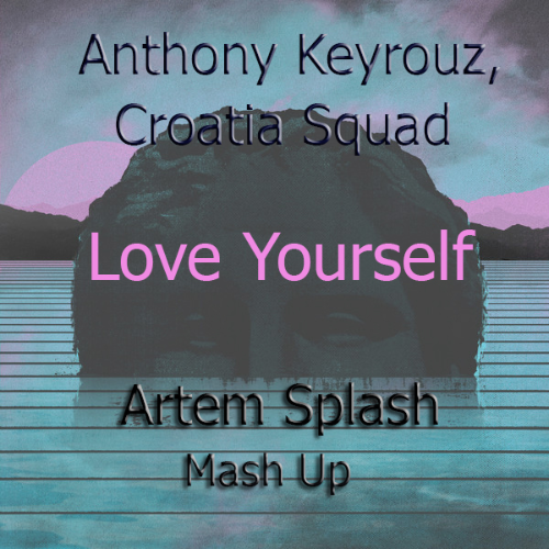 Anthony Keyrouz, Croatia Squad - Love Yourself (Artem Splash Mashup) [2020]