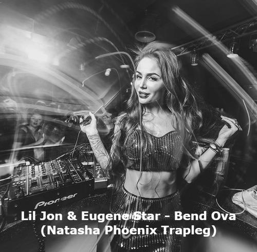 Lil Jon & Eugene Star - Bend Ova (Natasha Phoenix Trapleg) [2020]