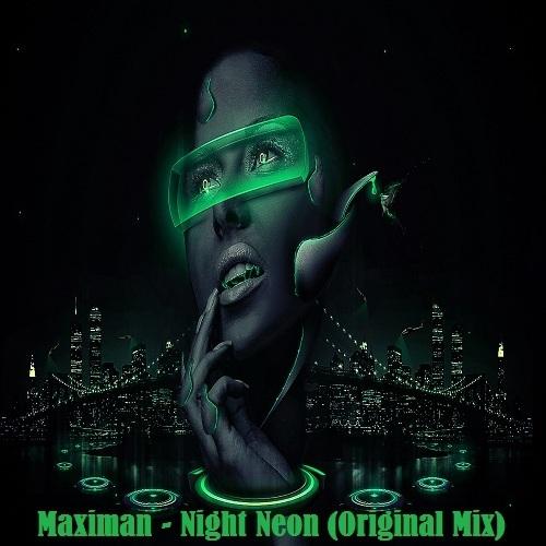 Maximan - Night Neon (Original Mix) {2020}