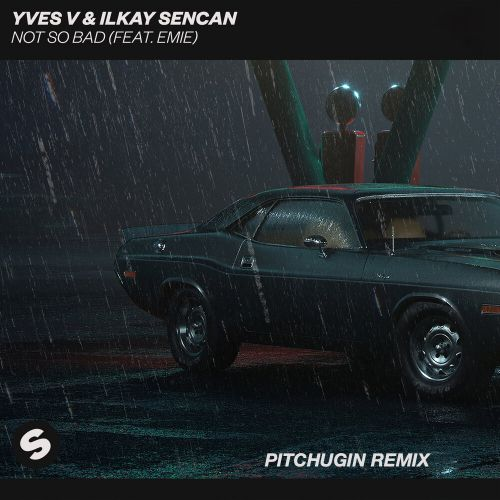 Yves V & Ilkay Sencan – Not So Bad (feat. Emie) (Pitchugin Remix) [2020]