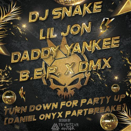 Dj Snake x Lil Jon x Daddy Yankee x B.E.P. x Dmx - Turn Down For Party Up (Daniel Onyx Partbreake) [2020]