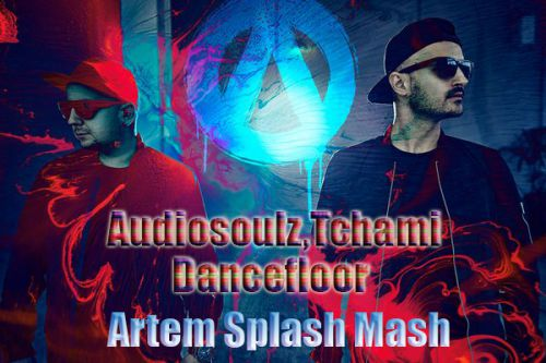 Audiosoulz, Tchami - Dancefloor (Artem Splash Mash) [2020]