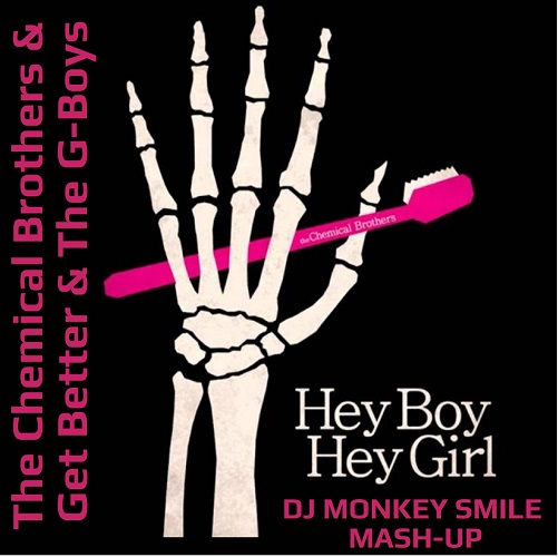 The Chemical Brothers & Get Better & The G-Boys - Hey Boy Hey Girl (Dj Monkey Smile Mash-Up) [2020]