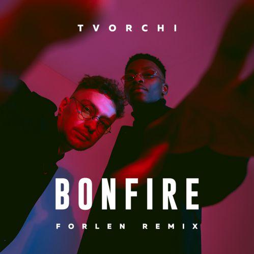 Tvorchi - Bonfire (Forlen Remix) [2020]
