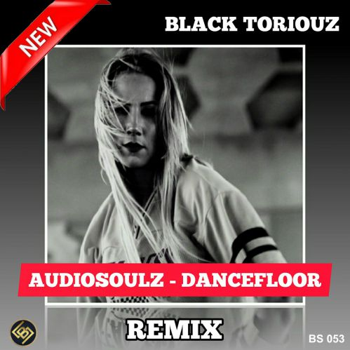 Audiosoulz - Dancefloor (Black Toriouz Remix) [2020]