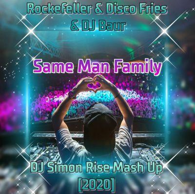 Rockefeller & Disco Fries & DJ Baur - Same Man Family (DJ Simon Rise Mash Up) [2020]
