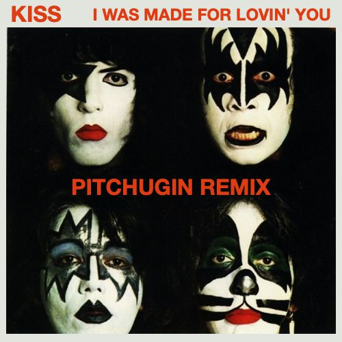 Kiss - I Was Made For Lovin' You (Pitchugin Remix) [2020]