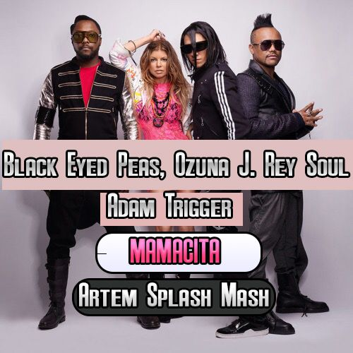 Black Eyed Peas, Ozuna J. Rey Soul, Adam Trigger - Mamacita (Artem Splash Mash) [2020]