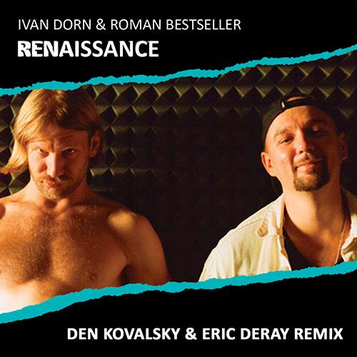 Иван Дорн ft. Роман Бестселлер - Ренессанс (Den Kovalsky & Eric Deray Remix) [2020]