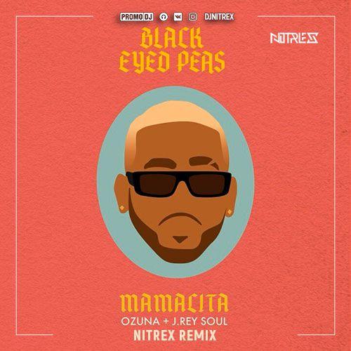 Black Eyed Peas, Ozuna, J. Rey Soul - MAMACITA (Nitrex Remix).mp3