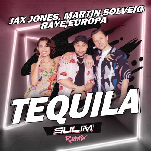 Jax Jones, Martin Solveig, Raye, Europa - Tequila (Sulim Remix) [2020]