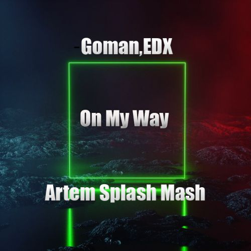 Goman, Edx - On My Way (Artem Splash Mash) [2020]