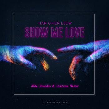 Han Chien Leow - Show Me Love (Mike Drozdov & Vetlove Remix) [2020]