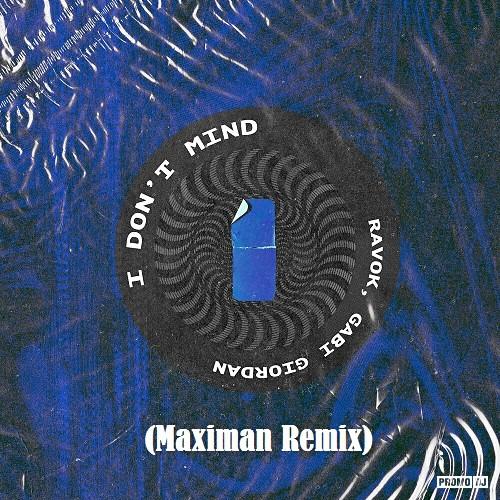 Ravok, Gabi Giordan - I Don't Mind (Maximan Remix) [2020]