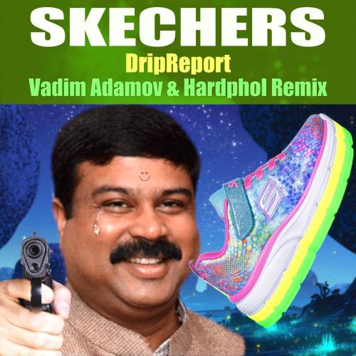 Dripreport - Skechers (Vadim Adamov & Hardphol Remix) [2020]