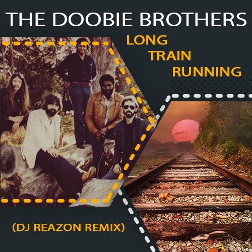 The Doobie Brothers - Long Train Running (Dj Reazon Remix) [2020]