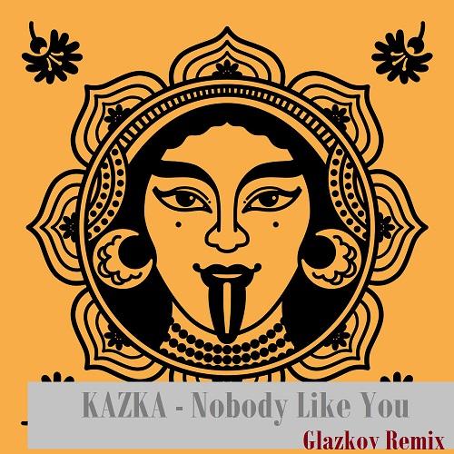 Kazka - Nobody Like You (Glazkov Remix) [2020]