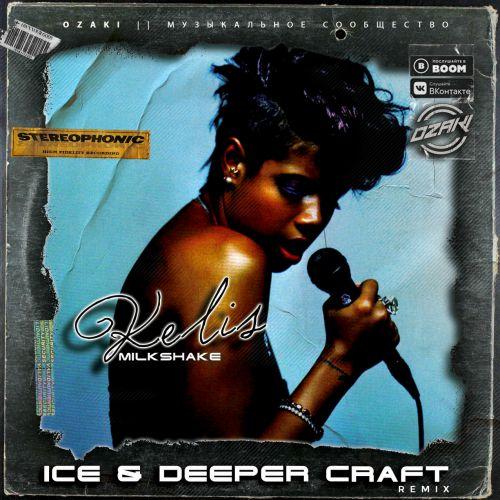 Kelis - Milkshake (Ice & Deeper Craft Remix) [2020]