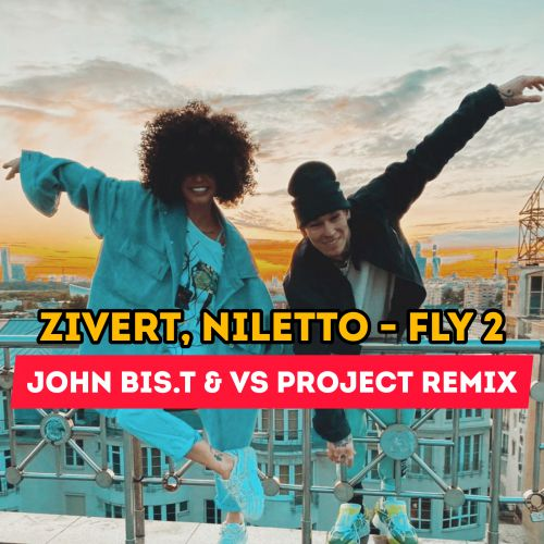 Zivert, Niletto - Fly 2 (John Bis.T & VS Project Remix) [2020]