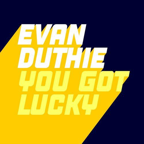Evan Duthie - You Got Lucky (Extended Mix) [2020]