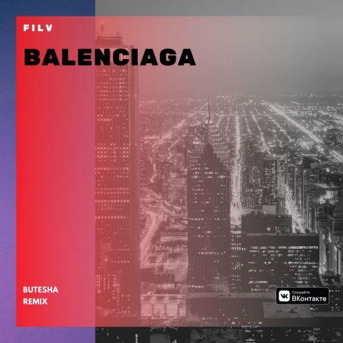 Filv - Balenciaga (Butesha Remix) [2020]