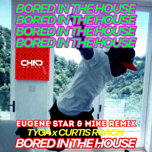Tyga x Curtis Roach - Bored In The House (Eugene Star & Mike Remix) [2020]