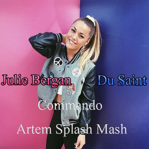 Julie Bergan, Du Saint - Commando (Artem Splash Mash) [2020]