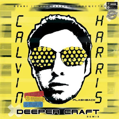 Calvin Harris - Flashback (Deeper Craft Remix) [2020]