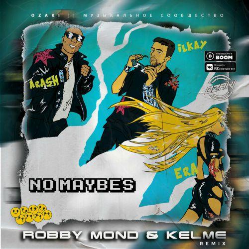 Arash & Ilkay Sencan feat Era Istrefi - No Maybes (Robby Mond & Kelme Remix) [2020]