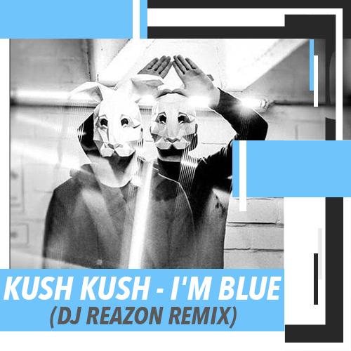 Kush Kush - I'm Blue (Dj Reazon Remix) [2020]