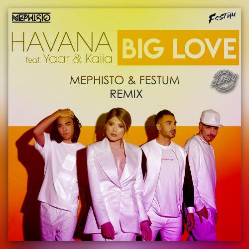 Havana feat. Yaar & Kaiia - Big Love (Dj Mephisto & Festum Music Remix) [2020]