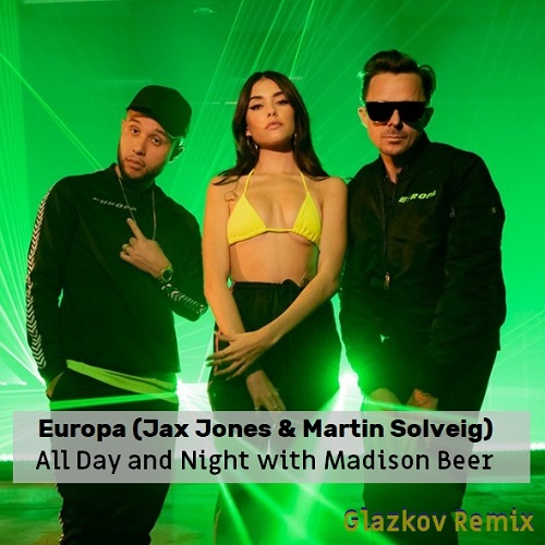 Europa (Jax Jones & Martin Solveig) - All Day And Night With Madison Beer (Glazkov Remix) [2020]