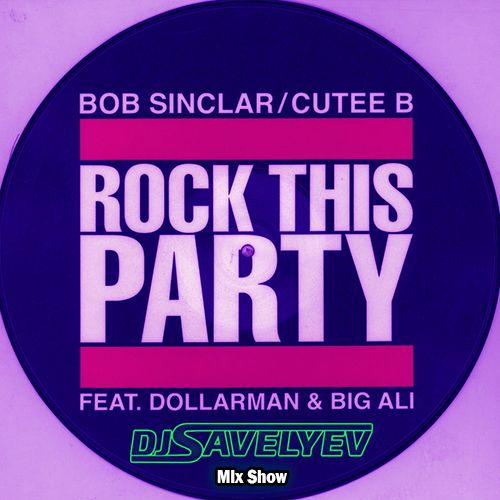 Bob Sinclar feat. Dollarman & Big Ali,Croatia Squad - Rock This Party Dope Sounds (Dj Savelyev Mix Show) [2020]