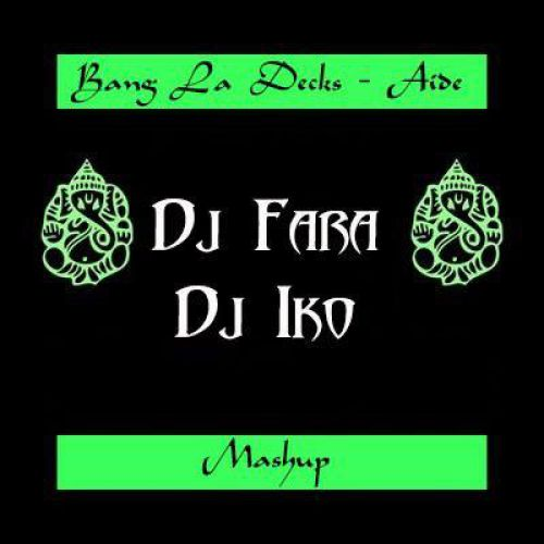 Bang La Decks Aide  (DJ Fara & DJ IKO Mash Up) [2020]