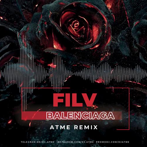 Filv - Balenciaga (Atme Remix) [2020]